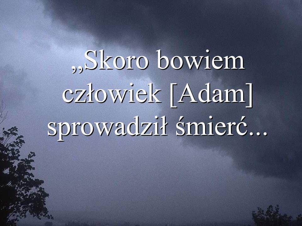 """""""Skoro bowiem człowiek [Adam] sprowadził śmierć..."""